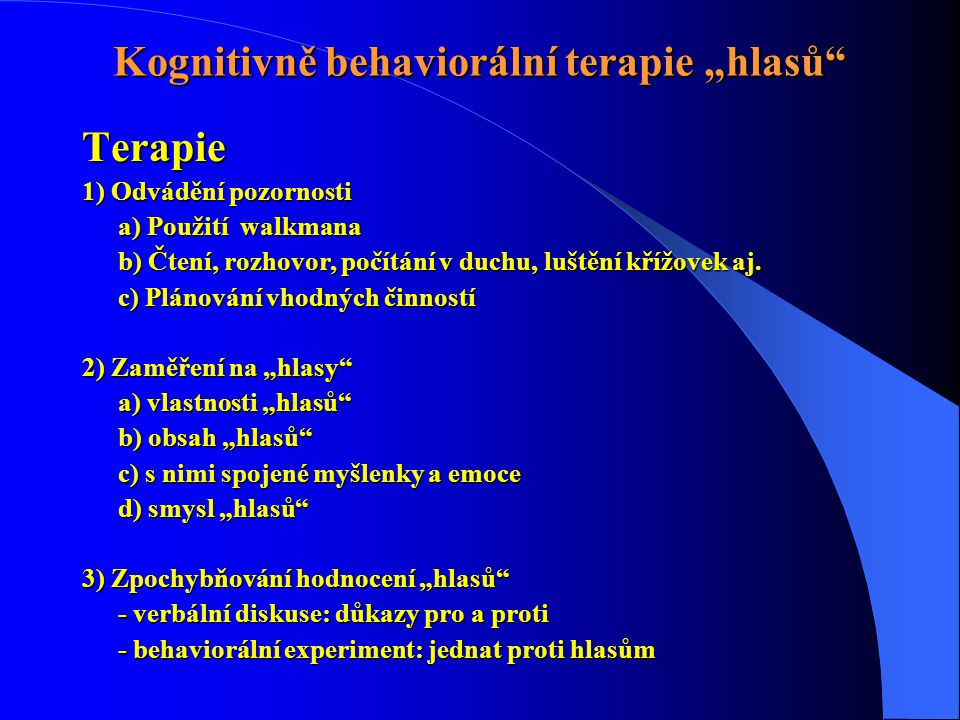 """Kognitivně behaviorální terapie """"hlasů"""" Terapie 1) Odvádění pozornosti a) Použití walkmana b) Čtení, rozhovor, počítání v duchu, luštění křížovek aj."""