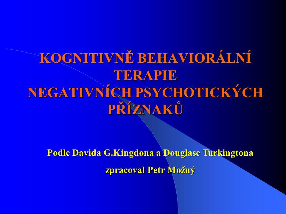 KOGNITIVNĚ BEHAVIORÁLNÍ TERAPIE NEGATIVNÍCH PSYCHOTICKÝCH PŘÍZNAKŮ Podle Davida G.Kingdona a Douglase Turkingtona zpracoval Petr Možný