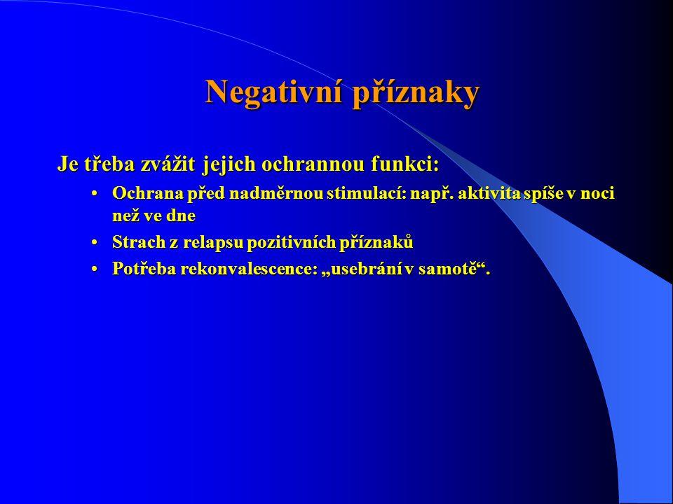 Negativní příznaky Negativní příznaky Je třeba zvážit jejich ochrannou funkci: •Ochrana před nadměrnou stimulací: např. aktivita spíše v noci než ve d