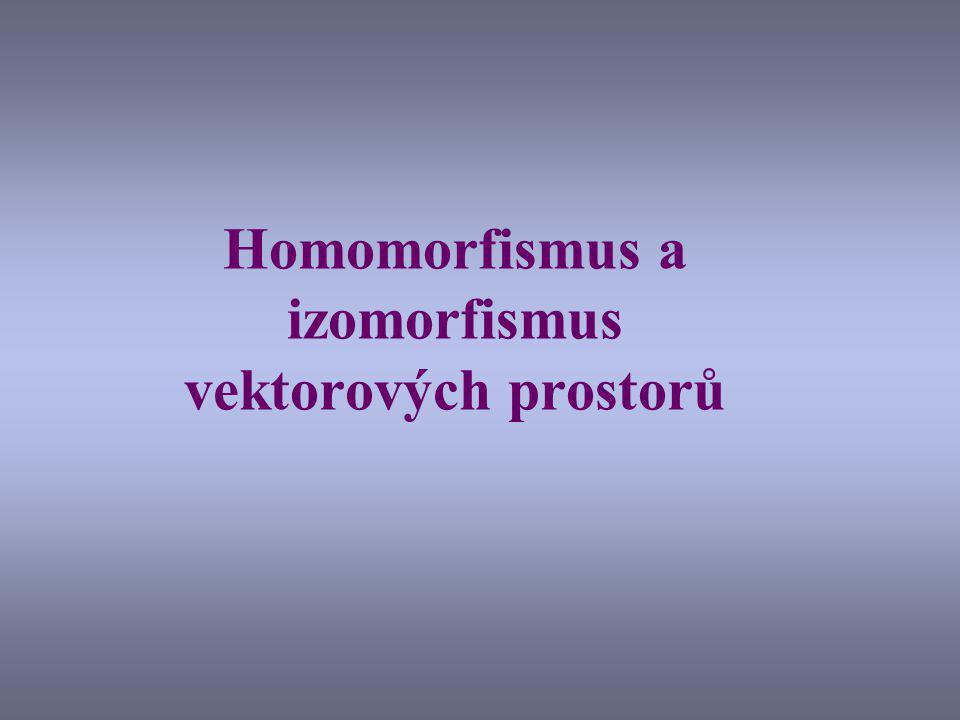 Homomorfismus a izomorfismus vektorových prostorů
