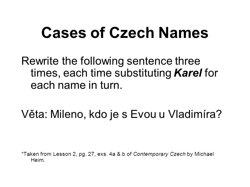 Cases of Czech Names Rewrite the following sentence three times, each time substituting Karel for each name in turn.