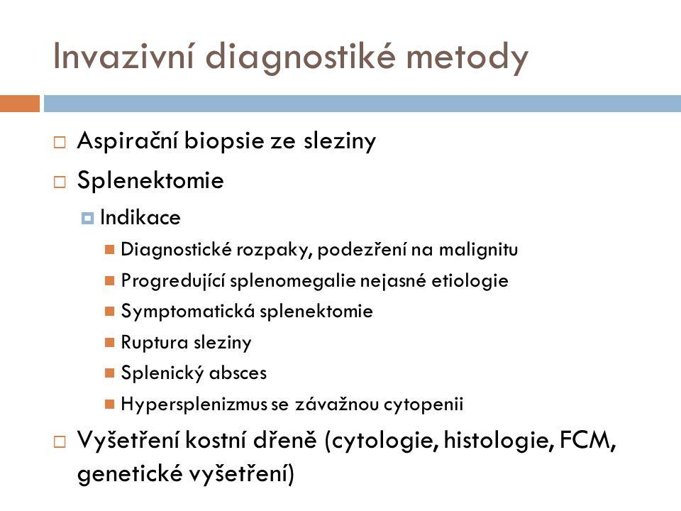 Invazivní diagnostiké metody  Aspirační biopsie ze sleziny  Splenektomie  Indikace  Diagnostické rozpaky, podezření na malignitu  Progredující sp