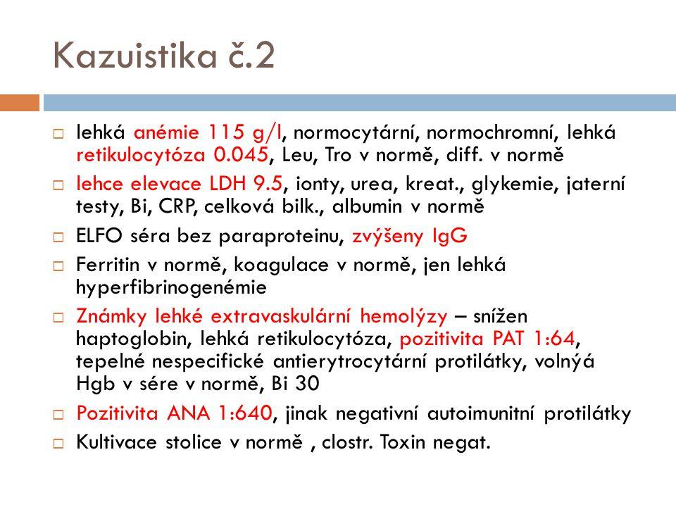 Kazuistika č.2  lehká anémie 115 g/l, normocytární, normochromní, lehká retikulocytóza 0.045, Leu, Tro v normě, diff. v normě  lehce elevace LDH 9.5