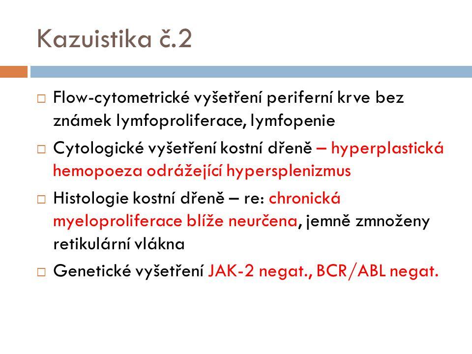 Kazuistika č.2  Flow-cytometrické vyšetření periferní krve bez známek lymfoproliferace, lymfopenie  Cytologické vyšetření kostní dřeně – hyperplasti