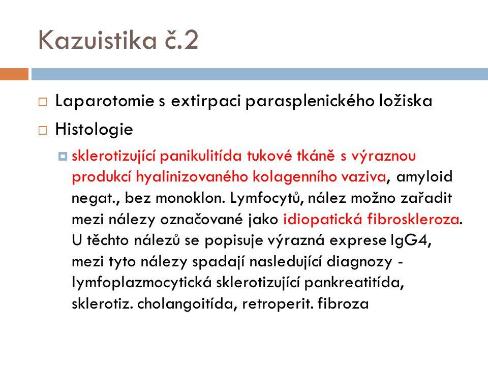 Kazuistika č.2  Laparotomie s extirpaci parasplenického ložiska  Histologie  sklerotizující panikulitída tukové tkáně s výraznou produkcí hyalinizo