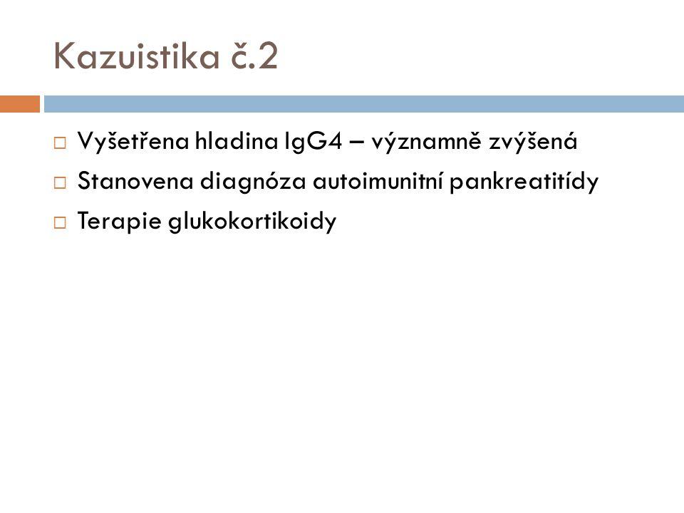 Kazuistika č.2  Vyšetřena hladina IgG4 – významně zvýšená  Stanovena diagnóza autoimunitní pankreatitídy  Terapie glukokortikoidy