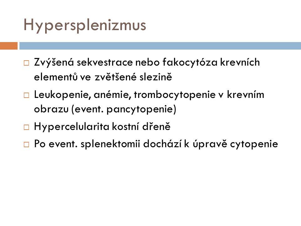Hypersplenizmus  Zvýšená sekvestrace nebo fakocytóza krevních elementů ve zvětšené slezině  Leukopenie, anémie, trombocytopenie v krevním obrazu (ev