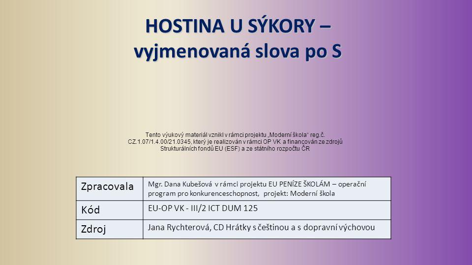 HOSTINA U SÝKORY – vyjmenovaná slova po S Zpracovala Mgr. Dana Kubešová v rámci projektu EU PENÍZE ŠKOLÁM – operační program pro konkurenceschopnost,