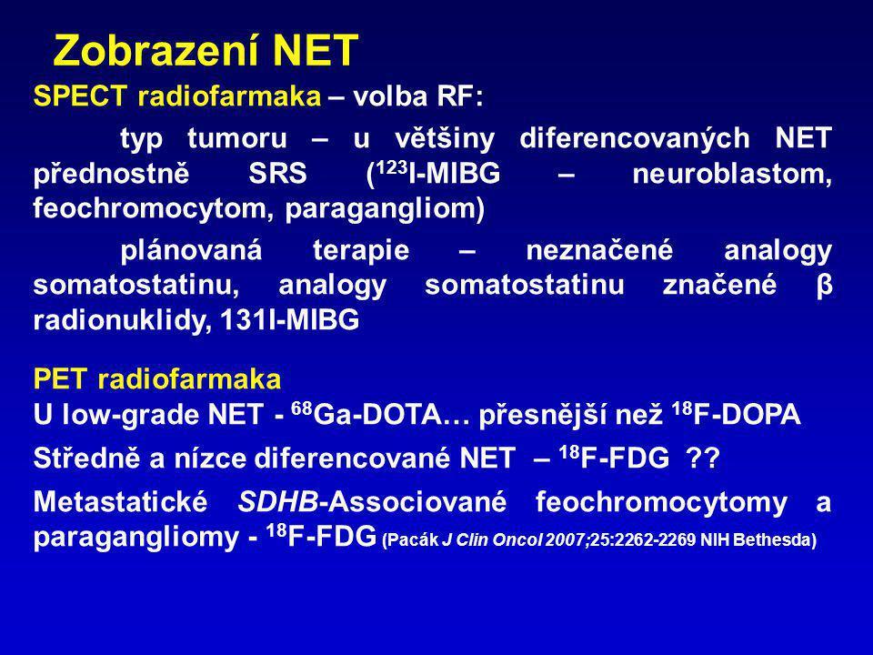 SPECT radiofarmaka – volba RF: typ tumoru – u většiny diferencovaných NET přednostně SRS ( 123 I-MIBG – neuroblastom, feochromocytom, paragangliom) pl