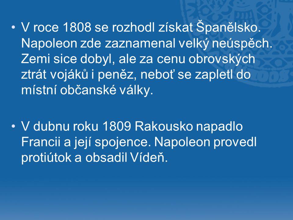 • •V roce 1808 se rozhodl získat Španělsko. Napoleon zde zaznamenal velký neúspěch. Zemi sice dobyl, ale za cenu obrovských ztrát vojáků i peněz, nebo