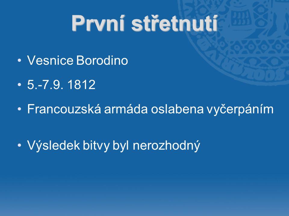 První střetnutí •Vesnice Borodino •5.-7.9. 1812 •Francouzská armáda oslabena vyčerpáním •Výsledek bitvy byl nerozhodný