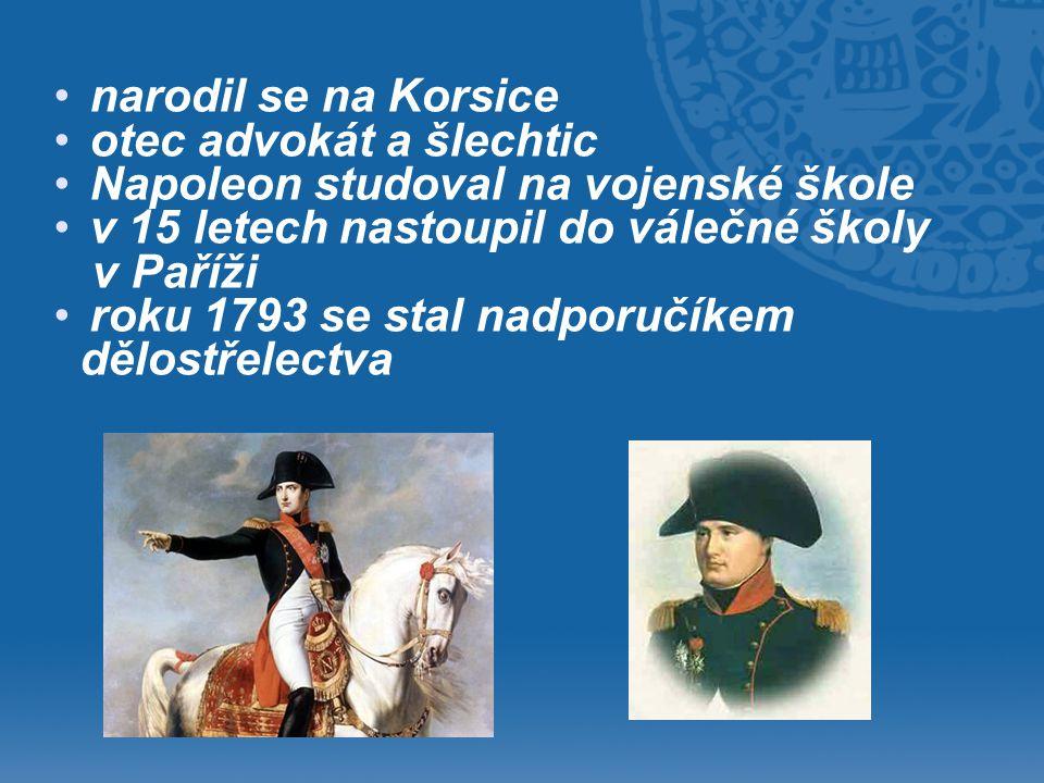 • •narodil se na Korsice • •otec advokát a šlechtic • •Napoleon studoval na vojenské škole • •v 15 letech nastoupil do válečné školy v Paříži • •roku