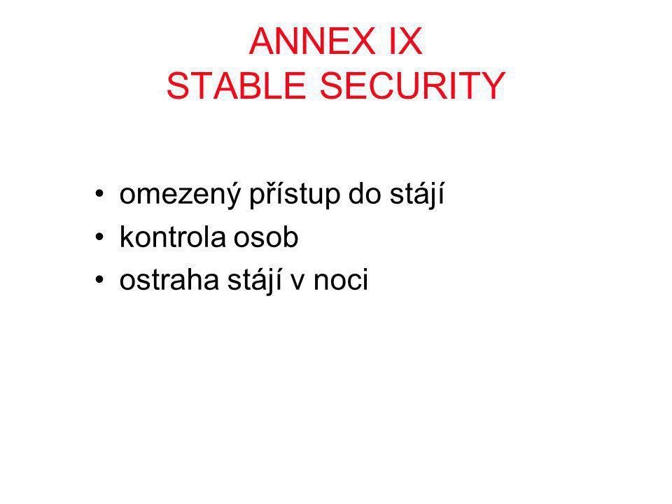 ANNEX IX STABLE SECURITY •omezený přístup do stájí •kontrola osob •ostraha stájí v noci