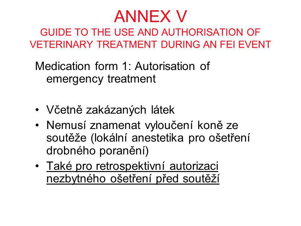 ANNEX V GUIDE TO THE USE AND AUTHORISATION OF VETERINARY TREATMENT DURING AN FEI EVENT Medication form 1: Autorisation of emergency treatment •Včetně