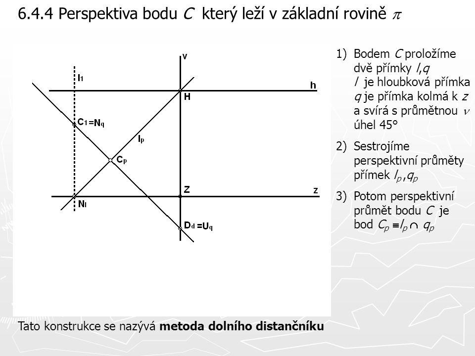 6.4.4 Perspektiva bodu C který leží v základní rovině  1)Bodem C proložíme dvě přímky l,q l je hloubková přímka q je přímka kolmá k z a svírá s průmě
