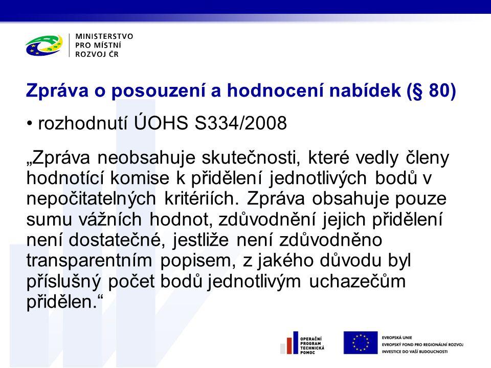 """• rozhodnutí ÚOHS S334/2008 """"Zpráva neobsahuje skutečnosti, které vedly členy hodnotící komise k přidělení jednotlivých bodů v nepočitatelných kritéri"""