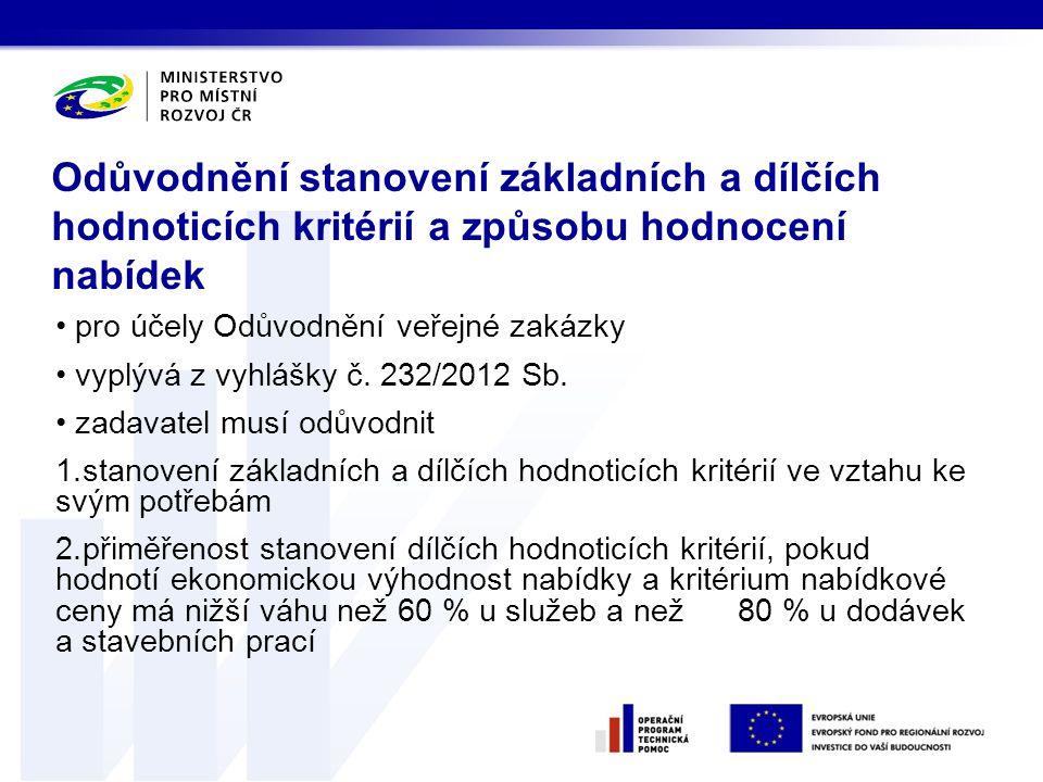 • pro účely Odůvodnění veřejné zakázky • vyplývá z vyhlášky č. 232/2012 Sb. • zadavatel musí odůvodnit 1.stanovení základních a dílčích hodnoticích kr