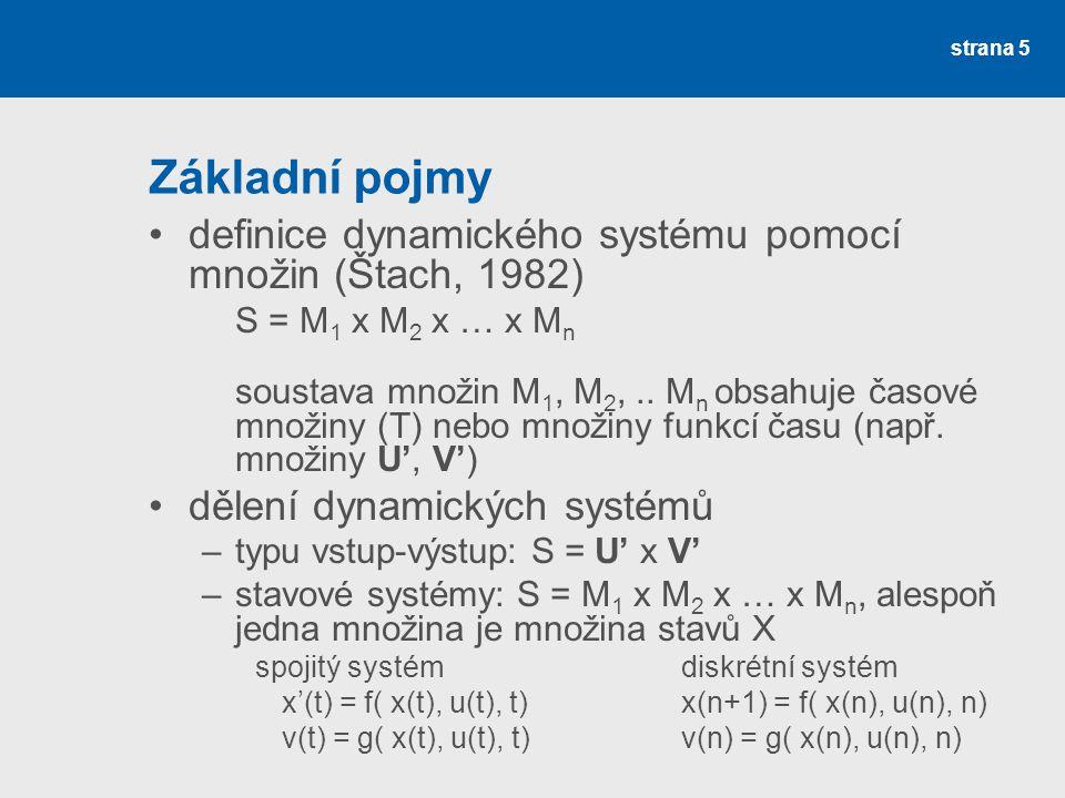 strana 5 Základní pojmy •definice dynamického systému pomocí množin (Štach, 1982) S = M 1 x M 2 x … x M n soustava množin M 1, M 2,.. M n obsahuje čas