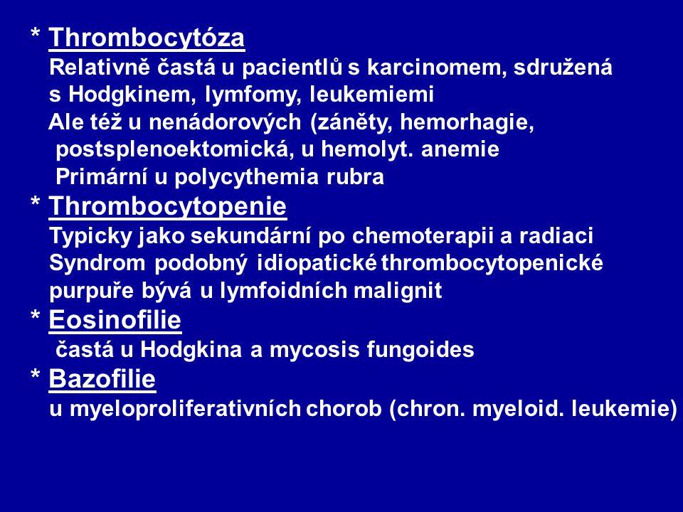 * Thrombocytóza Relativně častá u pacientlů s karcinomem, sdružená s Hodgkinem, lymfomy, leukemiemi Ale též u nenádorových (záněty, hemorhagie, postsp