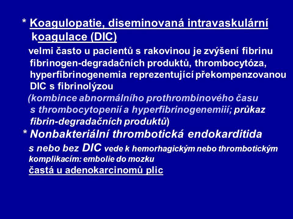 * Koagulopatie, diseminovaná intravaskulární koagulace (DIC) velmi často u pacientů s rakovinou je zvýšení fibrinu fibrinogen-degradačních produktů, t