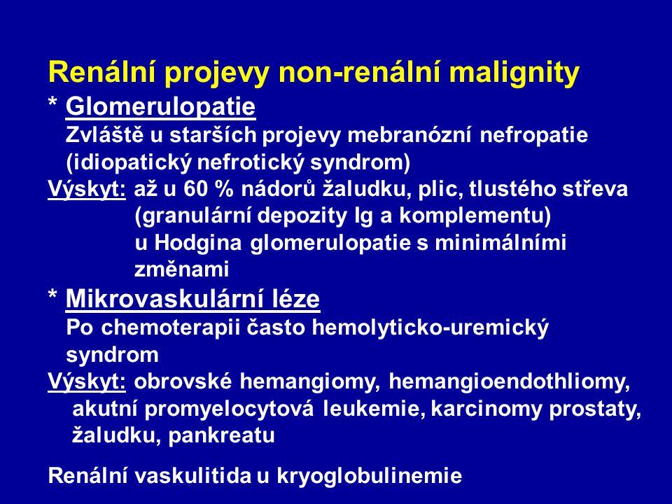 Renální projevy non-renální malignity * Glomerulopatie Zvláště u starších projevy mebranózní nefropatie (idiopatický nefrotický syndrom) Výskyt: až u