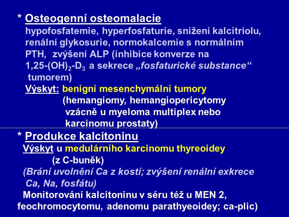 * Osteogenní osteomalacie hypofosfatemie, hyperfosfaturie, snížení kalcitriolu, renální glykosurie, normokalcemie s normálním PTH, zvýšení ALP (inhibi