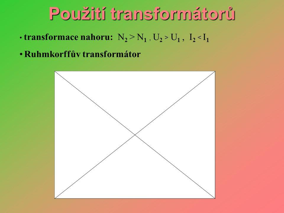 Použití transformátorů • transformace nahoru: N 2 > N 1, U 2 > U 1, I 2 < I 1 • Ruhmkorffův transformátor