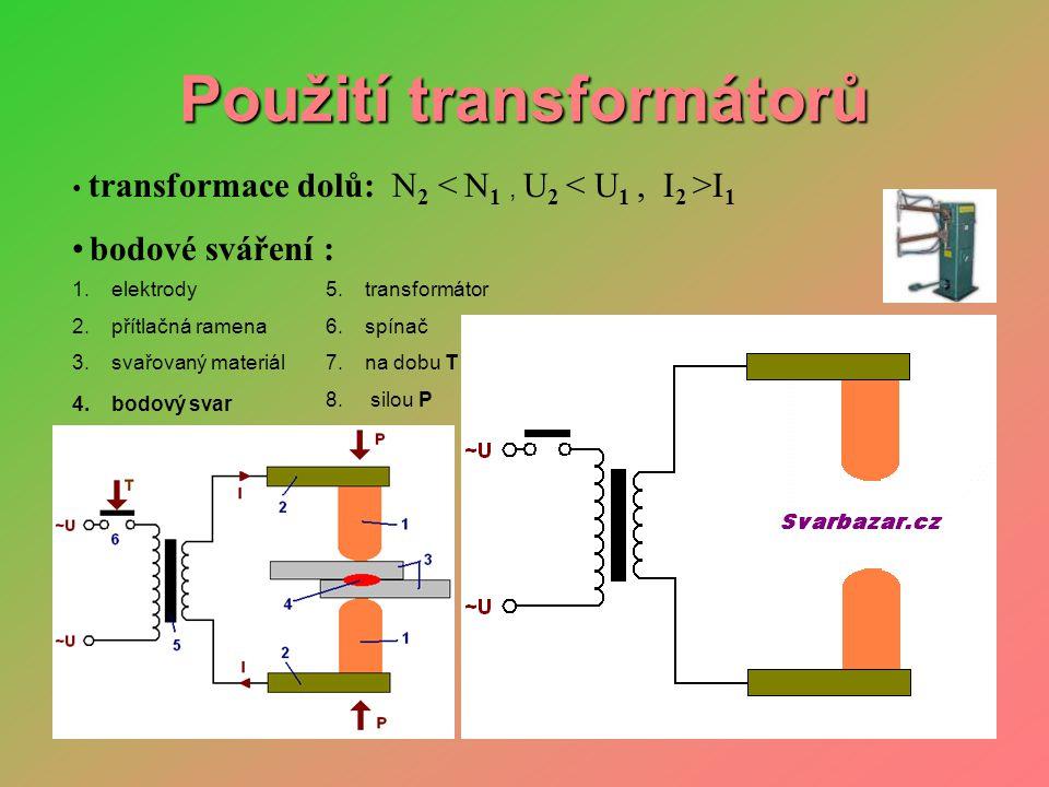 Použití transformátorů 1.elektrody 2.přítlačná ramena 3.svařovaný materiál 4.bodový svar • transformace dolů: N 2 I 1 • bodové sváření : 5.transformátor 6.spínač 7.na dobu T 8.