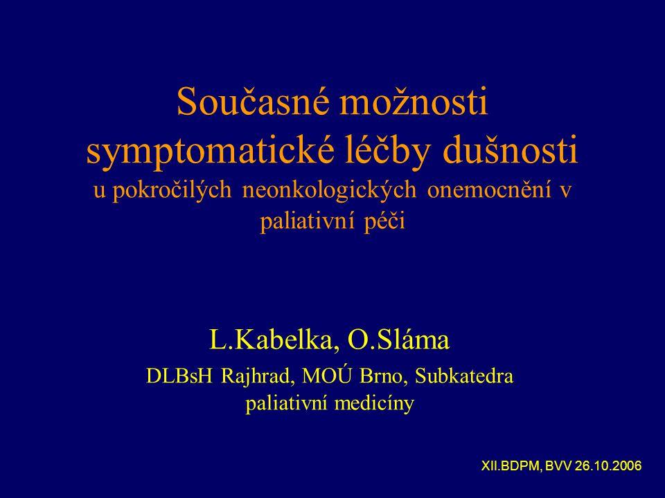 Současné možnosti symptomatické léčby dušnosti u pokročilých neonkologických onemocnění v paliativní péči L.Kabelka, O.Sláma DLBsH Rajhrad, MOÚ Brno, Subkatedra paliativní medicíny XII.BDPM, BVV 26.10.2006
