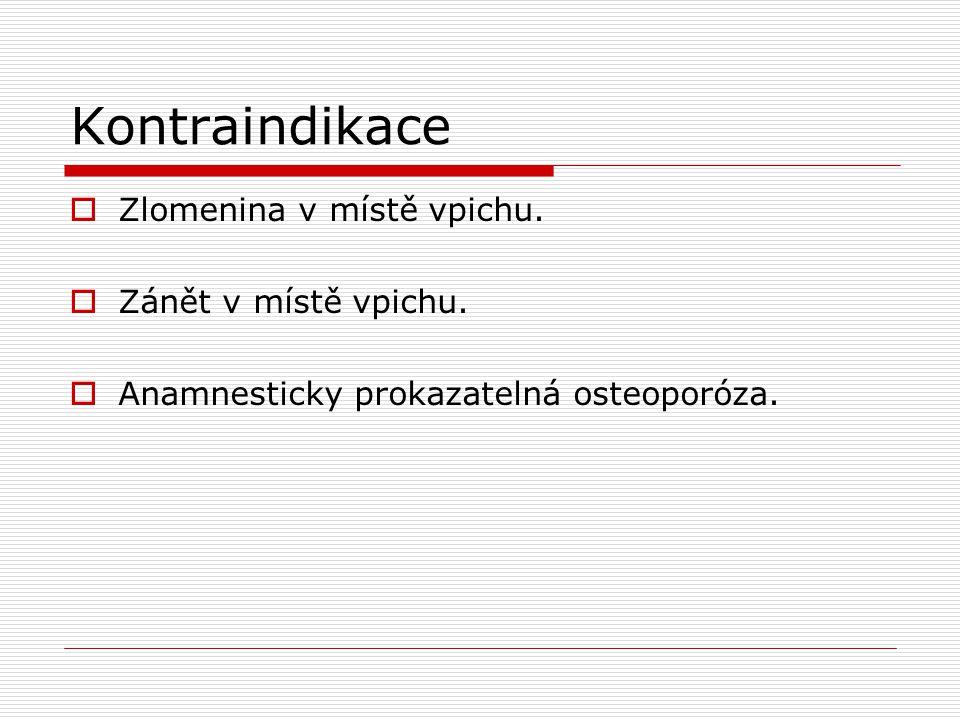Kontraindikace  Zlomenina v místě vpichu.  Zánět v místě vpichu.  Anamnesticky prokazatelná osteoporóza.