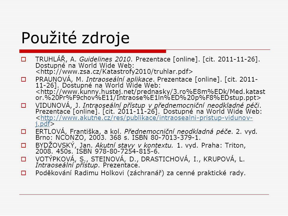 Použité zdroje  TRUHLÁŘ, A. Guidelines 2010. Prezentace [online]. [cit. 2011-11-26]. Dostupné na World Wide Web:  PRAUNOVÁ, M. Intraoseální aplikace