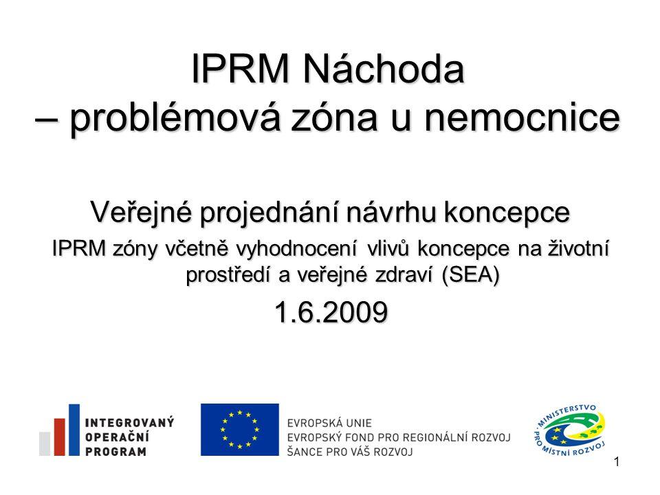 IPRM Náchoda – problémová zóna u nemocnice Program jednání: Dokument IPRM zóny  informace k dokumentu IPRM zóny  aktuální informace o realizaci IPRM zóny Dokument SEA  zdůvodnění zpracování dokumentu SEA  předmět zpracování dokumentu SEA  vlivy koncepce na jednotlivé složky životního prostředí  vyhodnocení vlivu koncepce IPRM zóny na životní prostředí 2