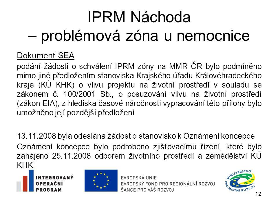 IPRM Náchoda – problémová zóna u nemocnice na základě zjišťovacího řízení dospěl KÚ KHK k závěru, že koncepce IPRM zóny může mít významný vliv na životní prostředí a veřejné zdraví podle zákona EIA KÚ KHK uložil městu Náchod povinnost zpracovat návrh koncepce dle zákona EIA, vyhodnocení koncepce z hlediska vlivu na životní prostředí a veřejné zdraví (SEA) muselo být posouzeno osobou k tomu oprávněnou vyhodnocení koncepce bylo na základě zadávacího řízení přiděleno společnosti EMPLA spol.