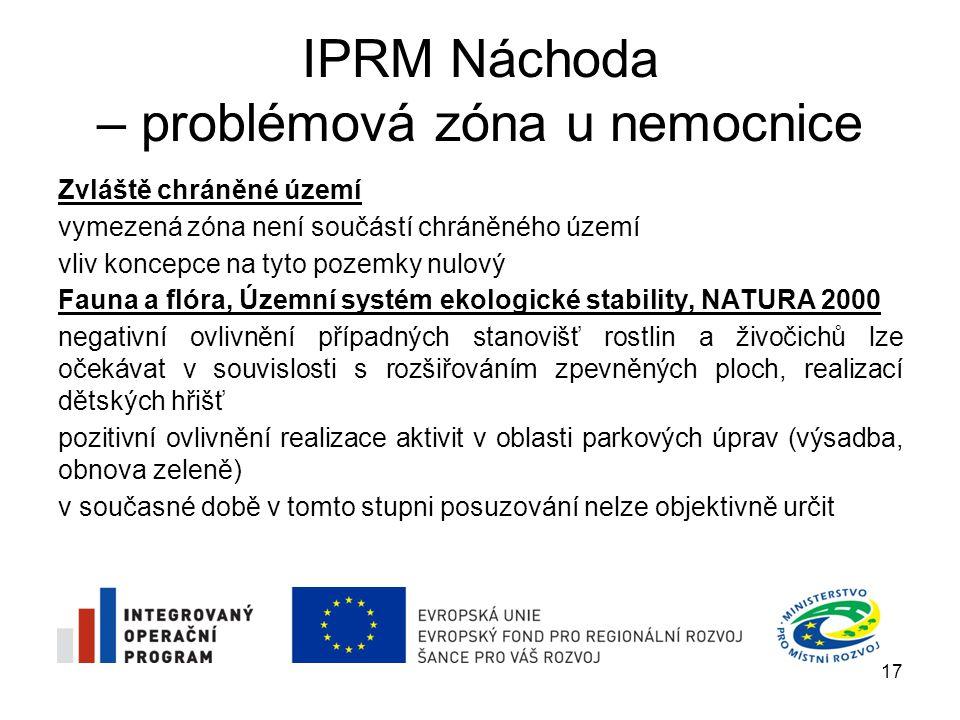 IPRM Náchoda – problémová zóna u nemocnice do vymezené zóny zasahuje část lokálního biokoridoru (řeka Metuje) a lokální biocentrum – do těchto území nebudou nové záměry umísťovány – jejich nulové ovlivnění ve vymezené zóně není žádná Evropsky významná lokalita ani Ptačí oblast – ovlivnění lokalit soustavy NATURA nulové Krajinný ráz vhodným začleněním plánovaných záměrů do krajiny bude zaručen jejich minimální vliv na estetické kvality území a krajinný ráz negativní ovlivnění prostřednictvím realizace nových technických prvků v krajině, např.