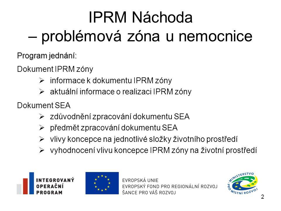 IPRM Náchoda – problémová zóna u nemocnice  Město Náchod přistoupilo ke zpracování dokumentu IPRM zóny, protože zpracování IPRM zóny bylo podmínkou pro čerpání finanční podpory z Integrovaného operačního programu (IOP), Oblast podpory 5.2 – Zlepšení prostředí v problémových sídlištích pro města nad 20 tis.