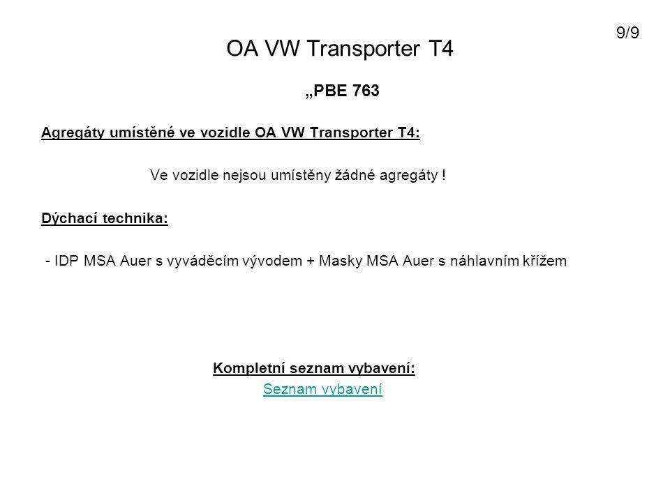 OA VW Transporter T4 Agregáty umístěné ve vozidle OA VW Transporter T4: Ve vozidle nejsou umístěny žádné agregáty ! Dýchací technika: - IDP MSA Auer s