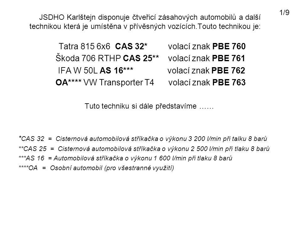 JSDHO Karlštejn disponuje čtveřicí zásahových automobilů a další technikou která je umístěna v přívěsných vozících.Touto technikou je: Tatra 815 6x6 C