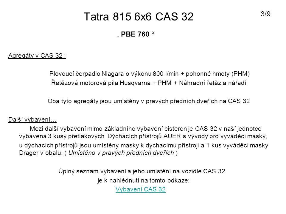 Tatra 815 6x6 CAS 32 Agregáty v CAS 32 : Plovoucí čerpadlo Niagara o výkonu 800 l/min + pohonné hmoty (PHM) Řetězová motorová pila Husqvarna + PHM + N