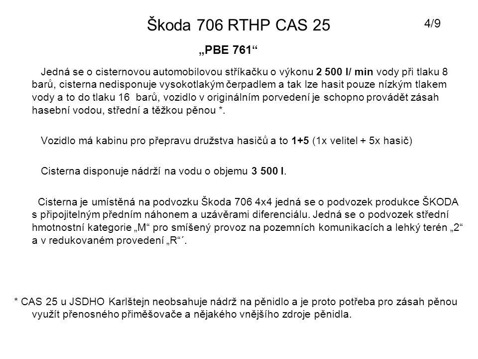 """Škoda 706 RTHP CAS 25 """"PBE 761 Agregáty umístěné v Škoda 706 RTHP CAS 25 u JSDHO Karlštejn: Plovoucí čerpadlo Froggy + PHM o výkonu 400 l/min vody (umístěné v pravých předních dveřích) Dýchací technika v CAS 25 : 2x Dýchací přístroj rovnotlaký Saturn S7 (bez masek) umístěný v kabině na motoru 2x Dýchací přístroj rovnotlaký Saturn S5 (bez masek) umístěný v pravých prostředních dveřích Masku k dýchacímu přístroji Saturn vlastní každý nositel dýchací techniky."""