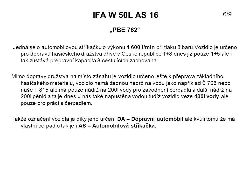 IFA W 50L AS 16 Jedná se o automobilovou stříkačku o výkonu 1 600 l/min při tlaku 8 barů.Vozidlo je určeno pro dopravu hasičského družstva dříve v Čes