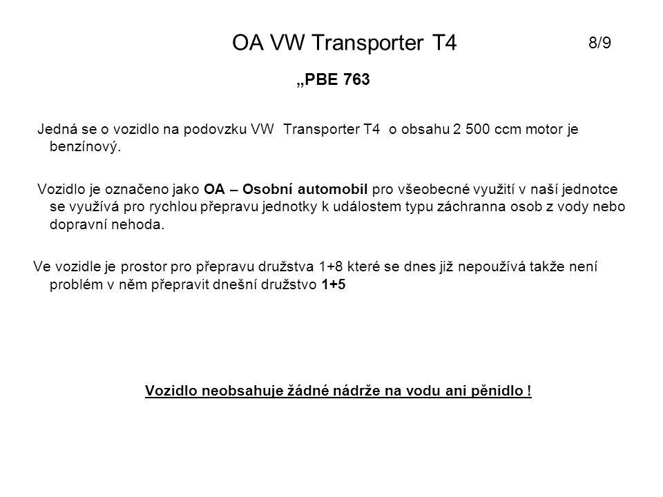 OA VW Transporter T4 Jedná se o vozidlo na podovzku VW Transporter T4 o obsahu 2 500 ccm motor je benzínový. Vozidlo je označeno jako OA – Osobní auto
