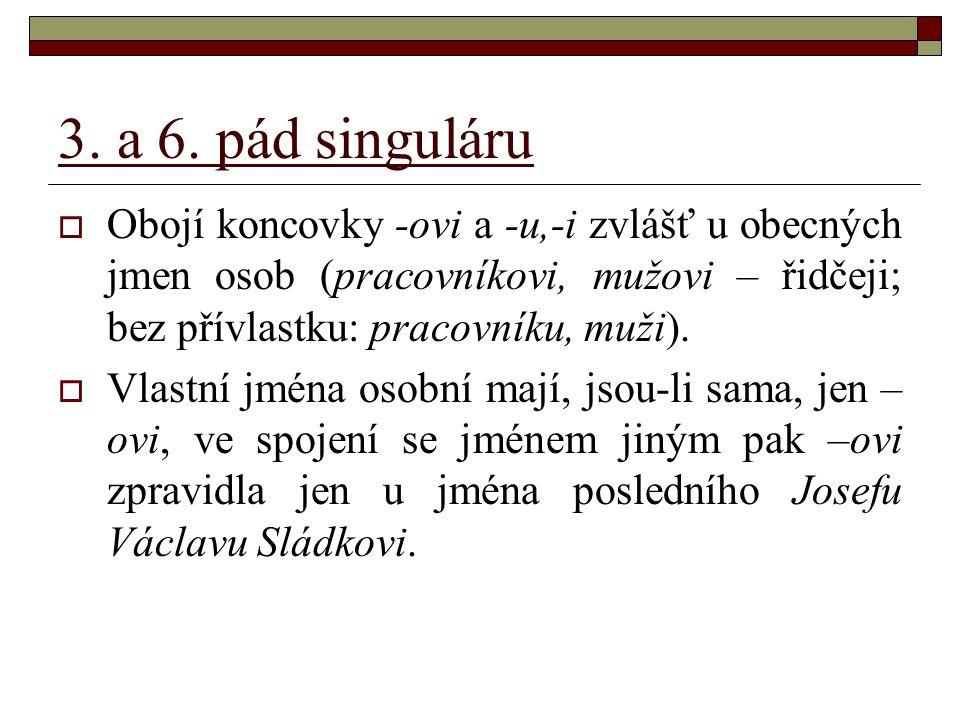3. a 6. pád singuláru  Obojí koncovky -ovi a -u,-i zvlášť u obecných jmen osob (pracovníkovi, mužovi – řidčeji; bez přívlastku: pracovníku, muži). 