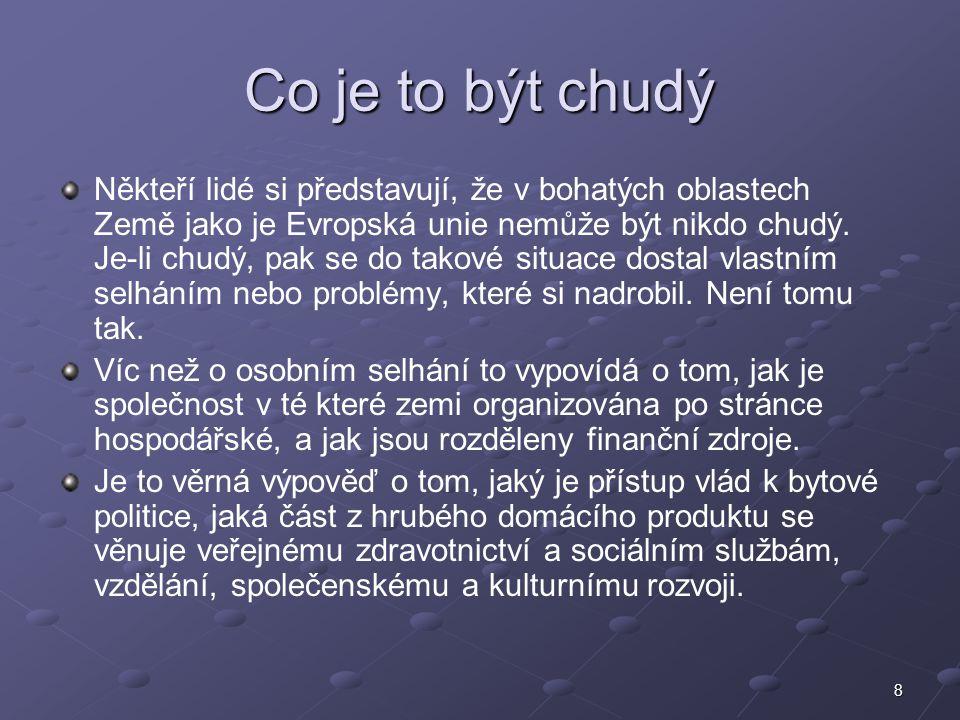 8 Co je to být chudý Někteří lidé si představují, že v bohatých oblastech Země jako je Evropská unie nemůže být nikdo chudý. Je-li chudý, pak se do ta