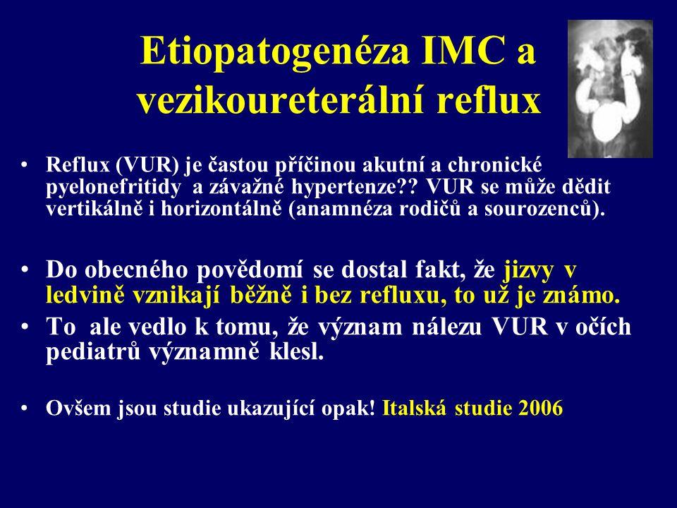 Etiopatogenéza IMC a vezikoureterální reflux •Reflux (VUR) je častou příčinou akutní a chronické pyelonefritidy a závažné hypertenze?? VUR se může děd