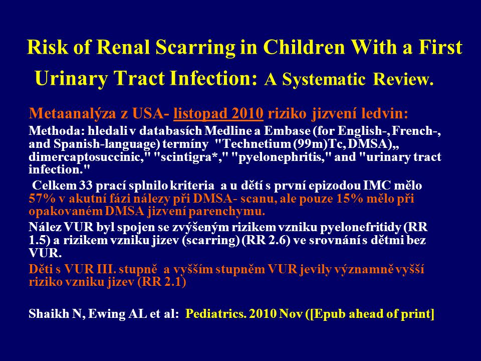 Risk of Renal Scarring in Children With a First Urinary Tract Infection: A Systematic Review. Metaanalýza z USA- listopad 2010 riziko jizvení ledvin: