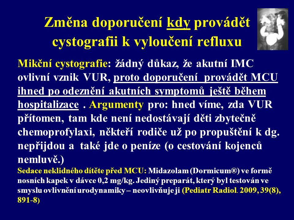 Změna doporučení kdy provádět cystografii k vyloučení refluxu Mikční cystografie: žádný důkaz, že akutní IMC ovlivní vznik VUR, proto doporučení prová