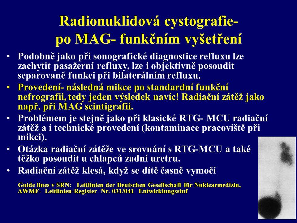Radionuklidová cystografie- po MAG- funkčním vyšetření •Podobně jako při sonografické diagnostice refluxu lze zachytit pasažerní refluxy, lze i objekt