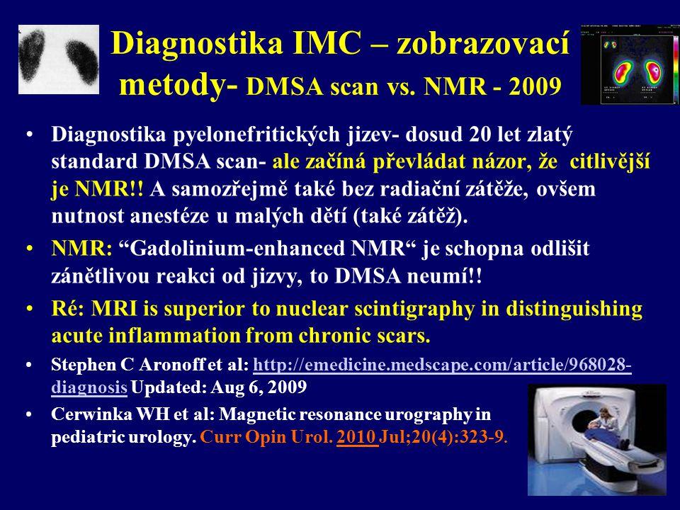 Diagnostika IMC – zobrazovací metody- DMSA scan vs. NMR - 2009 •Diagnostika pyelonefritických jizev- dosud 20 let zlatý standard DMSA scan- ale začíná