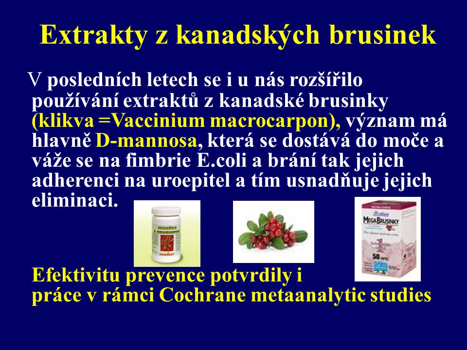 Extrakty z kanadských brusinek V posledních letech se i u nás rozšířilo používání extraktů z kanadské brusinky (klikva =Vaccinium macrocarpon), význam