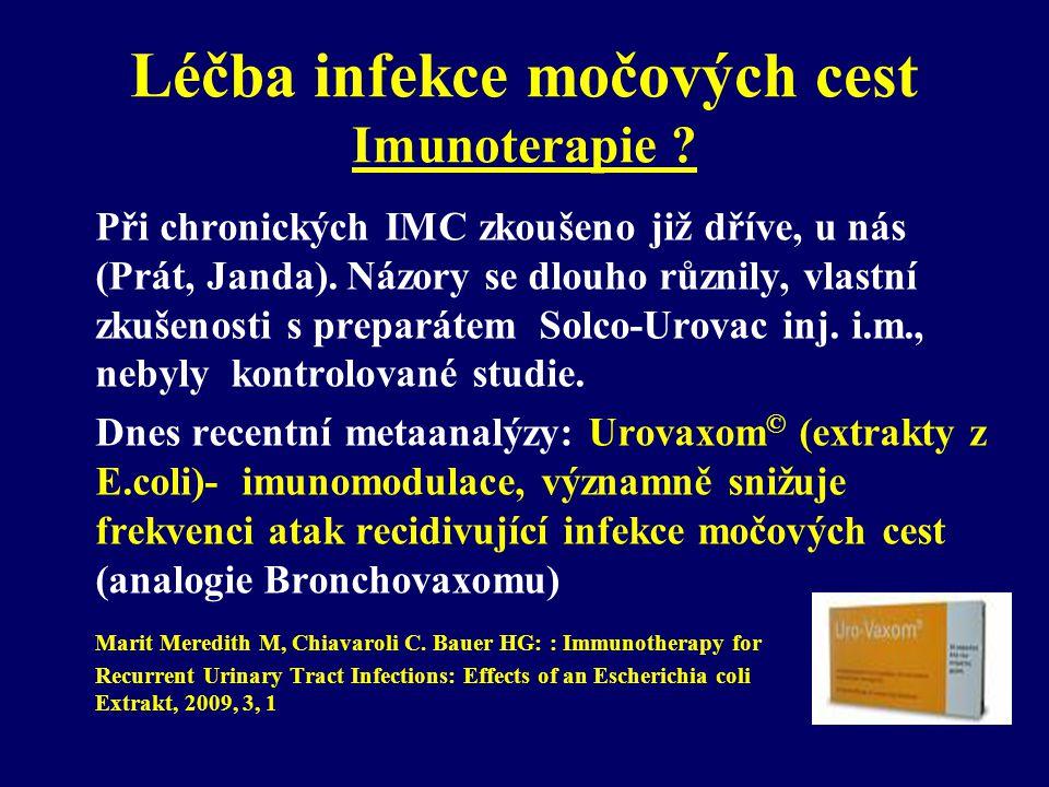 Léčba infekce močových cest Imunoterapie ? Při chronických IMC zkoušeno již dříve, u nás (Prát, Janda). Názory se dlouho různily, vlastní zkušenosti s